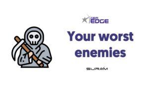 Your worst enemies